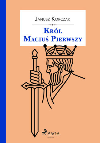 Okładka książki Król Maciuś. Król Maciuś Pierwszy