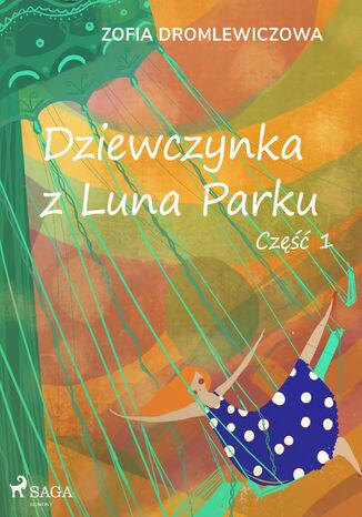 Okładka książki Dziewczynka z Luna Parku: część 1