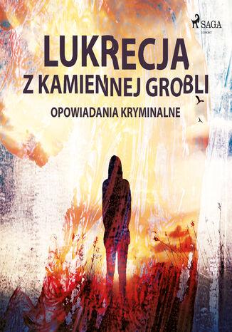 Okładka książki Lukrecja z Kamiennej Grobli - opowiadania kryminalne