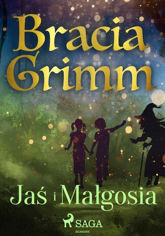 Okładka książki Baśnie Braci Grimm. Jaś i Małgosia
