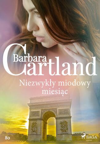 Okładka książki Ponadczasowe historie miłosne Barbary Cartland. Niezwykły miodowy miesiąc - Ponadczasowe historie miłosne Barbary Cartland (#80)