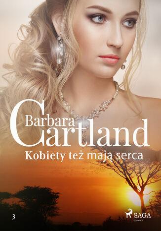 Okładka książki Ponadczasowe historie miłosne Barbary Cartland. Kobiety też mają serca - Ponadczasowe historie miłosne Barbary Cartland (#3)