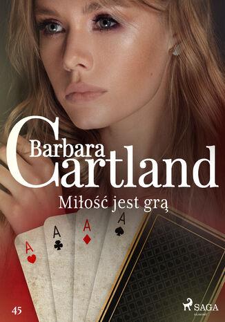 Okładka książki Ponadczasowe historie miłosne Barbary Cartland. Miłość jest grą - Ponadczasowe historie miłosne Barbary Cartland (#45)