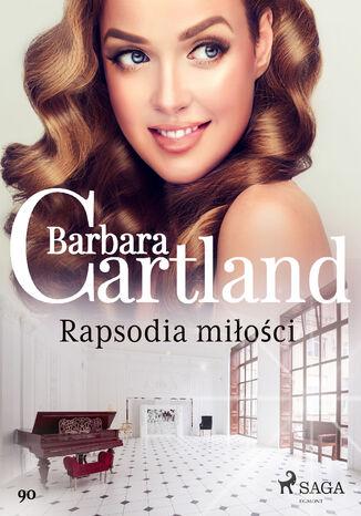 Okładka książki Ponadczasowe historie miłosne Barbary Cartland. Rapsodia miłości - Ponadczasowe historie miłosne Barbary Cartland (#90)