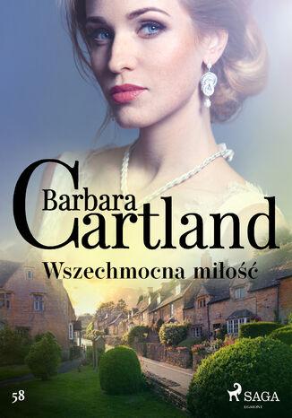 Okładka książki Ponadczasowe historie miłosne Barbary Cartland. Wszechmocna miłość - Ponadczasowe historie miłosne Barbary Cartland (#122)