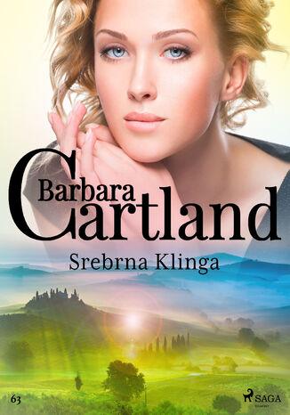 Okładka książki Ponadczasowe historie miłosne Barbary Cartland. Srebrna Klinga - Ponadczasowe historie miłosne Barbary Cartland (#63)