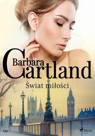Okładka książki Ponadczasowe historie miłosne Barbary Cartland. Świat miłości - Ponadczasowe historie miłosne Barbary Cartland (#133)