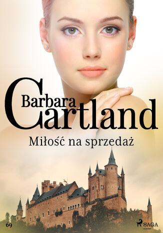 Okładka książki Ponadczasowe historie miłosne Barbary Cartland. Miłość na sprzedaż - Ponadczasowe historie miłosne Barbary Cartland (#69)