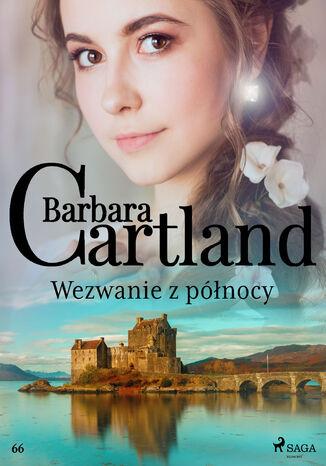 Okładka książki Ponadczasowe historie miłosne Barbary Cartland. Wezwanie z północy - Ponadczasowe historie miłosne Barbary Cartland (#66)