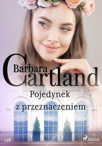 Okładka książki Ponadczasowe historie miłosne Barbary Cartland. Pojedynek z przeznaczeniem - Ponadczasowe historie miłosne Barbary Cartland (#138)
