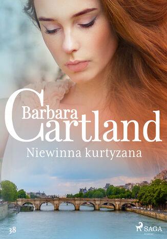 Okładka książki Ponadczasowe historie miłosne Barbary Cartland. Niewinna kurtyzana - Ponadczasowe historie miłosne Barbary Cartland (#38)
