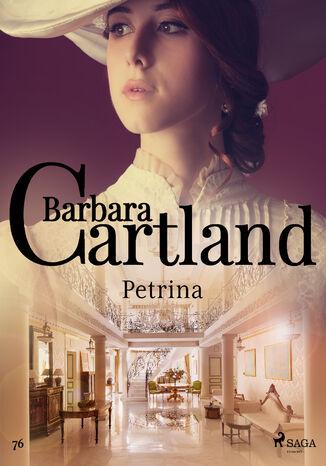 Okładka książki Ponadczasowe historie miłosne Barbary Cartland. Petrina - Ponadczasowe historie miłosne Barbary Cartland (#76)