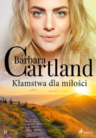 Okładka książki Ponadczasowe historie miłosne Barbary Cartland. Kłamstwa dla miłości (#71)