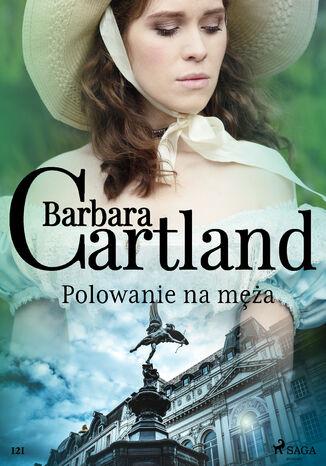 Okładka książki Ponadczasowe historie miłosne Barbary Cartland. Polowanie na męża - Ponadczasowe historie miłosne Barbary Cartland (#121)
