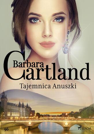 Okładka książki Ponadczasowe historie miłosne Barbary Cartland. Tajemnica Anuszki - Ponadczasowe historie miłosne Barbary Cartland (#96)