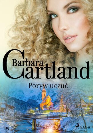 Okładka książki Ponadczasowe historie miłosne Barbary Cartland. Poryw uczuć - Ponadczasowe historie miłosne Barbary Cartland (#119)