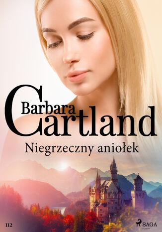 Okładka książki Ponadczasowe historie miłosne Barbary Cartland. Niegrzeczny aniołek - Ponadczasowe historie miłosne Barbary Cartland (#112)