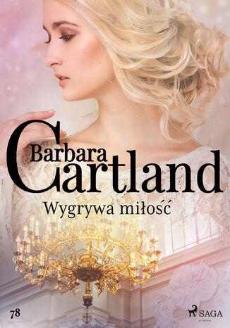 Okładka książki Ponadczasowe historie miłosne Barbary Cartland. Wygrywa miłość - Ponadczasowe historie miłosne Barbary Cartland (#78)
