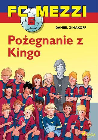 Okładka książki FC Mezzi. FC Mezzi 6 - Pożegnanie z Kingo (#6)