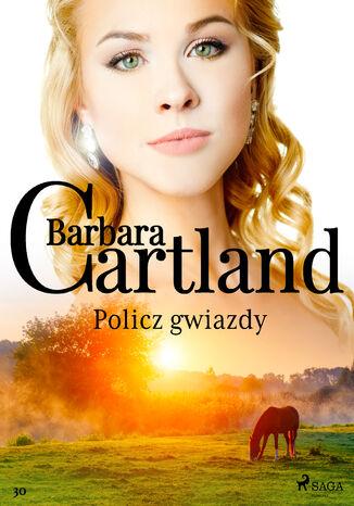 Okładka książki Ponadczasowe historie miłosne Barbary Cartland. Policz gwiazdy - Ponadczasowe historie miłosne Barbary Cartland (#30)