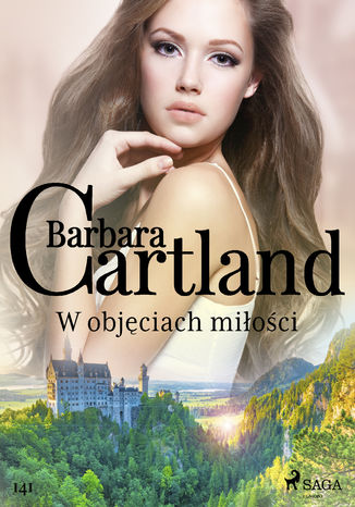 Okładka książki Ponadczasowe historie miłosne Barbary Cartland. W objęciach miłości - Ponadczasowe historie miłosne Barbary Cartland (#141)