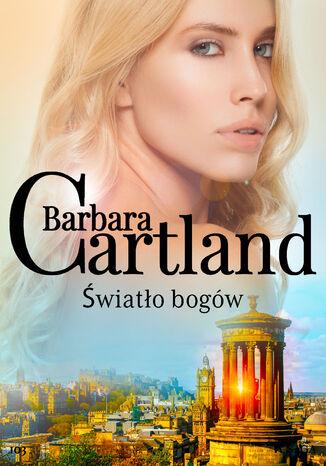 Okładka książki Ponadczasowe historie miłosne Barbary Cartland. Światło bogów - Ponadczasowe historie miłosne Barbary Cartland (#103)