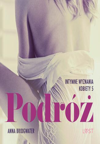 Okładka książki/ebooka LUST. Podróż - Intymne wyznania kobiety 5 - opowiadanie erotyczne (#5)