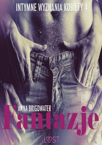 Okładka książki/ebooka LUST. Fantazje - Intymne wyznania kobiety 4 - opowiadanie erotyczne (#4)