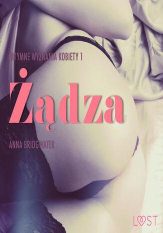 Okładka książki/ebooka LUST. Żądza - Intymne wyznania kobiety 1 - opowiadanie erotyczne (#1)