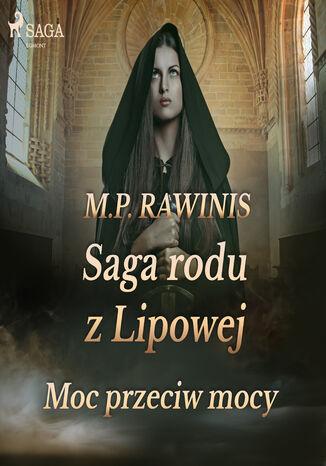 Okładka książki Saga rodu z Lipowej. Saga rodu z Lipowej 21: Moc przeciw mocy