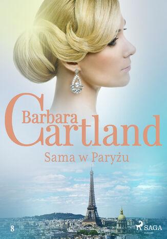 Okładka książki Ponadczasowe historie miłosne Barbary Cartland. Sama w Paryżu - Ponadczasowe historie miłosne Barbary Cartland (#8)
