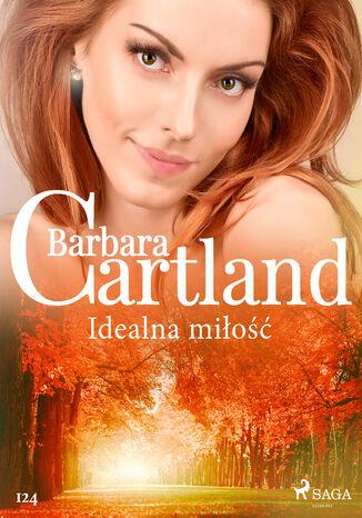 Okładka książki Ponadczasowe historie miłosne Barbary Cartland. Idealna miłość - Ponadczasowe historie miłosne Barbary Cartland (#124)