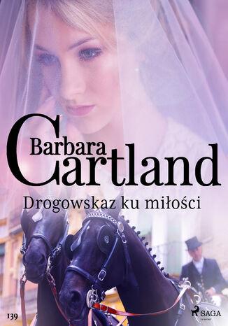 Okładka książki Ponadczasowe historie miłosne Barbary Cartland. Drogowskaz ku miłości - Ponadczasowe historie miłosne Barbary Cartland (#139)