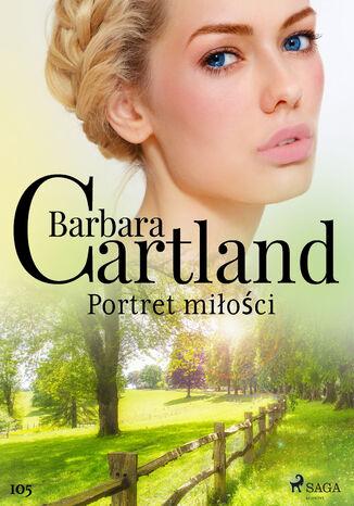 Okładka książki Ponadczasowe historie miłosne Barbary Cartland. Portret miłości - Ponadczasowe historie miłosne Barbary Cartland (#105)