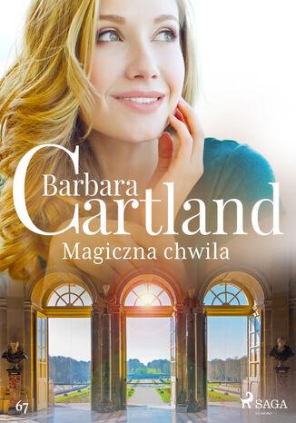 Okładka książki Ponadczasowe historie miłosne Barbary Cartland. Magiczna chwila - Ponadczasowe historie miłosne Barbary Cartland (#67)