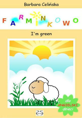 Okładka książki/ebooka Angielski dla dzieci. Farminkowo. I'm green