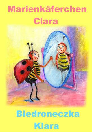 Okładka książki  Niemiecki dla dzieci - bajka dwujęzyczna z ćwiczeniami. Marienkäferchen Clara - Biedroneczka Klara