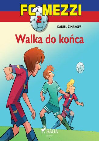Okładka książki FC Mezzi. FC Mezzi 2 - Walka do końca (#2)