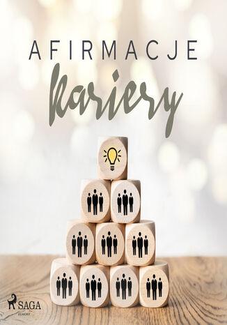 Okładka książki Afirmacje. Afirmacje kariery  wersja dla mężczyzn