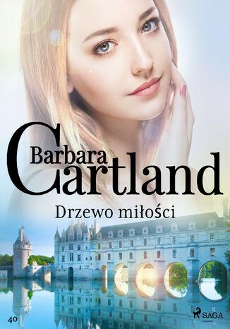 Okładka książki Ponadczasowe historie miłosne Barbary Cartland. Drzewo miłości - Ponadczasowe historie miłosne Barbary Cartland (#40)