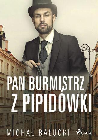 Okładka książki/ebooka Pan Burmistrz z Pipidówki