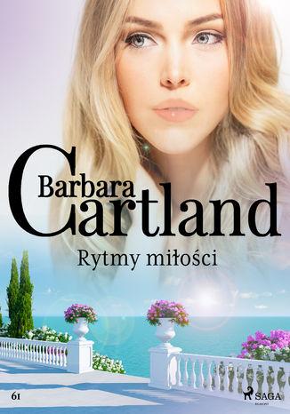 Okładka książki Ponadczasowe historie miłosne Barbary Cartland. Rytmy miłości - Ponadczasowe historie miłosne Barbary Cartland (#61)