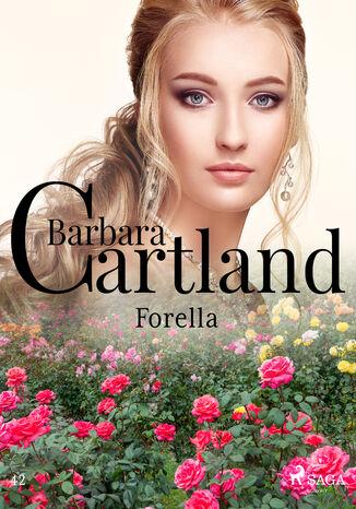 Okładka książki Ponadczasowe historie miłosne Barbary Cartland. Forella (#42)