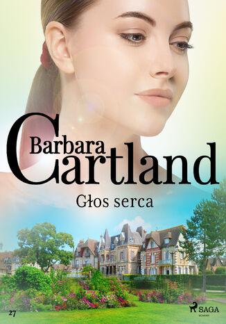 Okładka książki Ponadczasowe historie miłosne Barbary Cartland. Głos serca (#27)