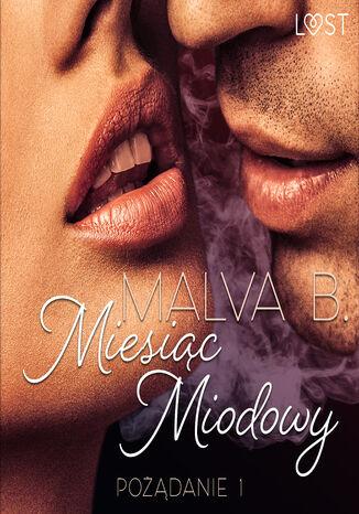 Okładka książki LUST. Pożądanie 1: Miesiąc miodowy - opowiadanie erotyczne