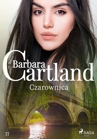 Okładka książki Ponadczasowe historie miłosne Barbary Cartland. Czarownica - Ponadczasowe historie miłosne Barbary Cartland (#77)