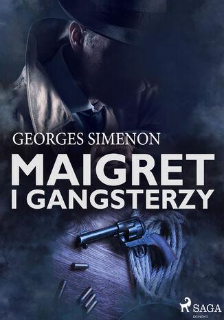 Okładka książki Komisarz Maigret. Maigret i gangsterzy