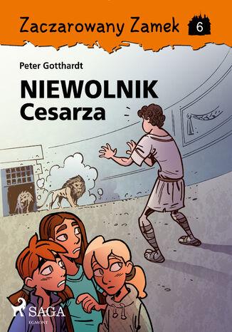 Okładka książki Zaczarowany Zamek. Zaczarowany Zamek 6 - Niewolnik Cesarza (#6)