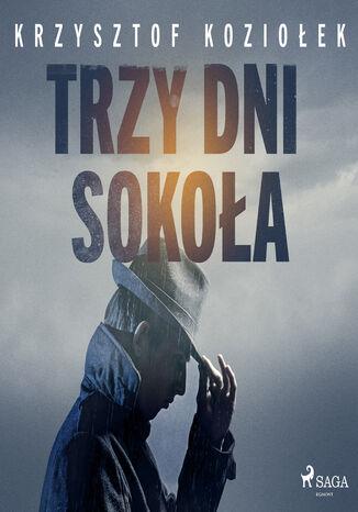 Okładka książki Andrzej Sokół. Trzy dni Sokoła (#3)
