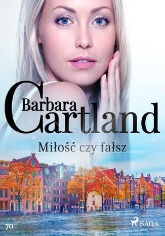 Okładka książki Ponadczasowe historie miłosne Barbary Cartland. Miłość czy fałsz - Ponadczasowe historie miłosne Barbary Cartland (#70)